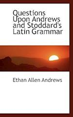 Questions Upon Andrews and Stoddard's Latin Grammar af Ethan Allen Andrews