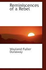 Reminiscences of a Rebel af Wayland Fuller Dunaway