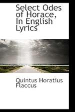Select Odes of Horace, in English Lyrics