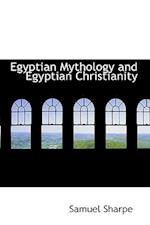 Egyptian Mythology and Egyptian Christianity af Samuel Sharpe