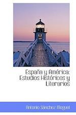 España y América: Estudios Históricos y Literarios af Antonio Sanchez Moguel
