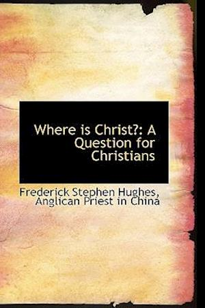Where is Christ?: A Question for Christians