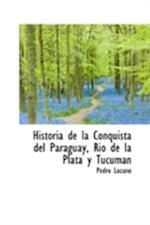 Historia de la Conquista del Paraguay, Rio de la Plata y Tucuman af Pedro Lozano