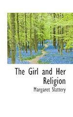 The Girl and Her Religion af Margaret Slattery