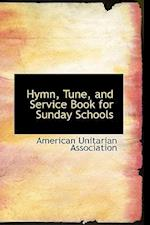 Hymn, Tune, and Service Book for Sunday Schools af American Unitarian Association