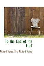 To the End of the Trail af Richard Hovey