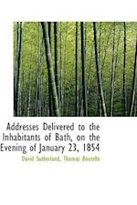 Addresses Delivered to the Inhabitants of Bath, on the Evening of January 23, 1854 af David Sutherland