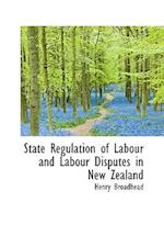 State Regulation of Labour and Labour Disputes in New Zealand af Henry Broadhead