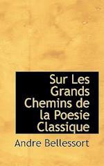 Sur Les Grands Chemins de La Poesie Classique af Andre Bellessort