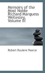 Memoirs of the Most Noble Richard Marquess Wellesley, Volume III af Robert Rouiere Pearce