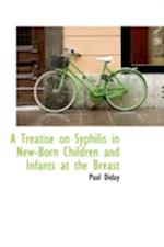 A Treatise on Syphilis in New-Born Children and Infants at the Breast af Paul Diday