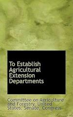 To Establish Agricultural Extension Departments af Committee On Agriculture And Forestry