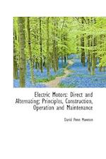 Electric Motors: Direct and Alternating; Principles, Construction, Operation and Maintenance af David Penn Moreton