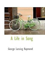 A Life in Song af George Lansing Raymond