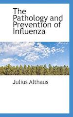 The Pathology and Prevention of Influenza af Julius Althaus