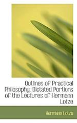 Outlines of Practical Philosophy af Hermann Lotze