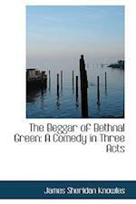 The Beggar of Bethnal Green af James Sheridan Knowles