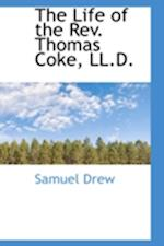 The Life of the REV. Thomas Coke, LL.D. af Samuel Drew