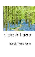 Histoire de Florence af Francois-Tommy Perrens, Franois Tommy Perrens