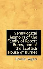 Genealogical Memoirs of the Family of Robert Burns, and of the Scottish House of Burnes af Charles Rogers