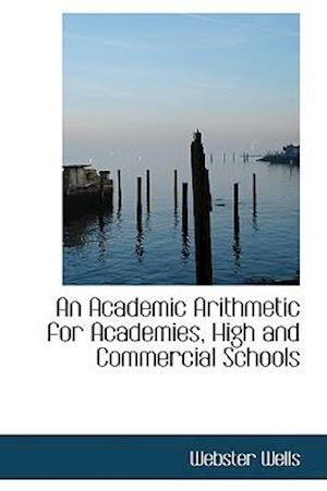 An Academic Arithmetic for Academies, High and Commercial Schools