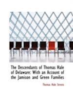The Descendants of Thomas Hale of Delaware: With an Account of the Jamison and Green Families