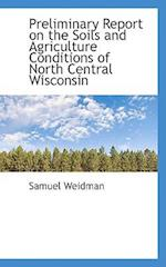 Preliminary Report on the Soils and Agriculture Conditions of North Central Wisconsin af Samuel Weidman