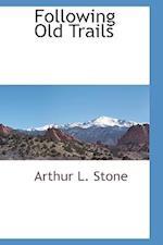Following Old Trails af Arthur L. Stone