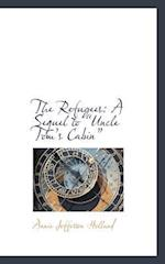 The Refugees: A Sequel to Uncle Tom's Cabin af Annie Jefferson Holland