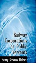 Railway Corporations as Public Servants af Henry Stevens Haines