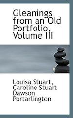 Gleanings from an Old Portfolio, Volume III af Louisa Stuart