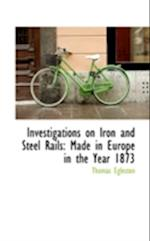 Investigations on Iron and Steel Rails af Thomas Egleston