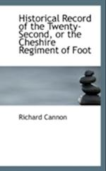 Historical Record of the Twenty-Second, or the Cheshire Regiment of Foot af Richard Cannon