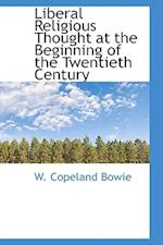 Liberal Religious Thought at the Beginning of the Twentieth Century af W. Copeland Bowie