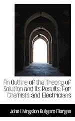 An Outline of the Theory of Solution and Its Results af John Livingston Rutgers Morgan