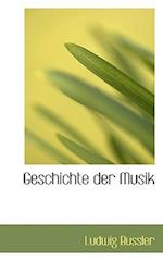 Geschichte Der Musik af Ludwig Bussler