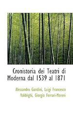 Cronistoria Dei Teatri Di Moderna Dal 1539 Al 1871 af Alessandro Gandini