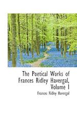 The Poetical Works of Frances Ridley Havergal, Volume I af Frances Ridley Havergal