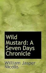 Wild Mustard: A Seven Days Chronicle