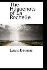 The Huguenots of La Rochelle af Louis Delmas