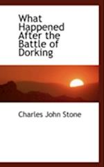 What Happened After the Battle of Dorking af Charles John Stone