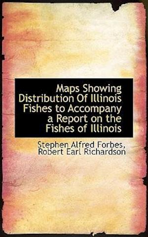 Maps Showing Distribution of Illinois Fishes to Accompany a Report on the Fishes of Illinois