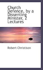 Church Defence, by a Dissenting Minister, 2 Lectures af Robert Christison