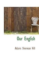 Our English af Adams Sherman Hill