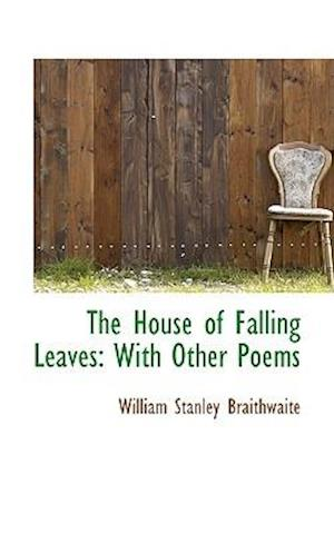 The House of Falling Leaves: With Other Poems