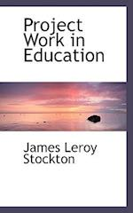Project Work in Education af James Leroy Stockton