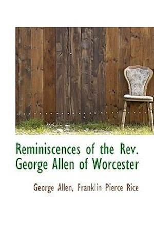 Reminiscences of the Rev. George Allen of Worcester