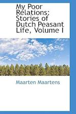 My Poor Relations: Stories of Dutch Peasant Life, Volume I