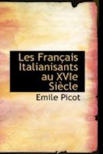 Les Fran Ais Italianisants Au Xvie Si Cle af Emile Picot