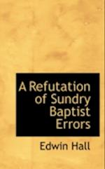 A Refutation of Sundry Baptist Errors af Edwin Hall